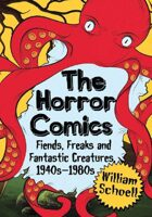The Horror Comics: Fiends, Freaks and Fantastic Creatures