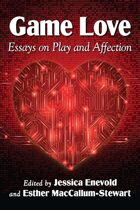 Game Love: Essays on Play and Affection