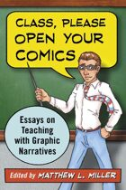 Class, Please Open Your Comics: Essays on Teaching with Graphic Narratives