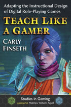 Teach Like a Gamer: Adapting the Instructional Design of Digital Role-Playing Games