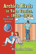 Archie's Rivals in Teen Comics, 1940s-1970s: An Illustrated History