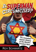 Is Superman Circumcised?: The Complete Jewish History of the World's Greatest Hero
