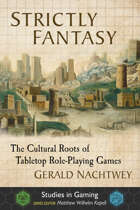 Strictly Fantasy: The Cultural Roots of Tabletop Role-Playing Games