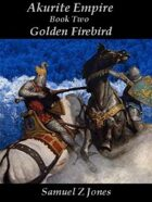 Akurite Empire Book II: Golden Firebird