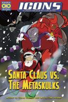 ICONS: Santa Claus vs. the Metaskulks