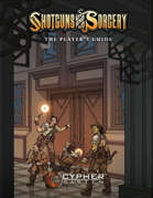 Shotguns & Sorcery: The Player's Guide