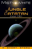 Jungle Catatan: a short story (Catati TY #3)