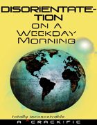 Disorientate-tion on a Weekday Morning (crack!fic)