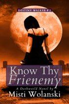Know Thy Frienemy (Destiny Walker: Book #2)