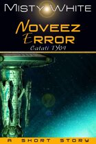 Noveez Error: a short story (Catati TY #4)