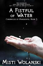 A Fistful of Water (Chronicles of Marsdenfel: Book 3)