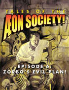 Tales of the Aeon Society! Episode 6: Zorbo's Evil Plan!