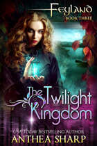 The Twilight Kingdom: Feyland Book 3