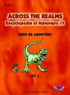 Across the Realms: Encyclopedia of Adventure #1 Here Be Monsters
