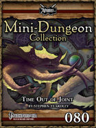 Mini-Dungeon #080: Time Out of Joint