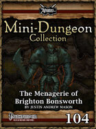 Mini-Dungeon #104: The Menagerie of Brighton Bonsworth