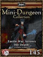 5E Mini-Dungeon #145: Faerie War Arrows Hit Death!