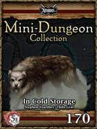5E Mini-Dungeon #170: In Cold Storage