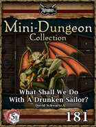 5E Mini-Dungeon #181: What Shall We Do With A Drunken Sailor?