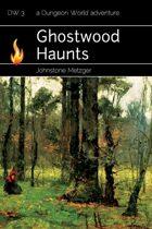 DW3 Ghostwood Haunts