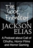 The Good Friends of Jackson Elias, Podcast Episode 76: Styles of Play in Call of Cthulhu