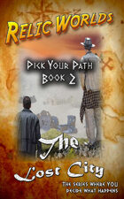 Relic Worlds: Pick Your Path, Book 2 - The Lost City