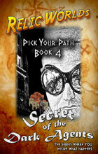 Relic Worlds: Pick Your Path, Book 4 - Secret of the Dark Agents