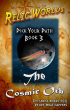 Relic Worlds: Pick Your Path, Book 3 - The Cosmic Orb