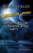 Relic Worlds - Book 1: Lancaster James and the Search for the Promised World - Part 3