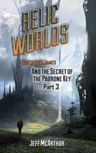 Relic Worlds - Book 2: Lancaster James and the Secret of the Padrone Key - Part 3