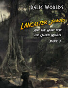 Relic Worlds Short Story 14-3: Lancaster James and the Hunt for the Uther Maris - Part 3