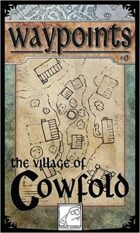 Waypoints 0: The Village of Cowfold