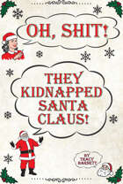 Oh Shit! They Kidnapped Santa Claus!