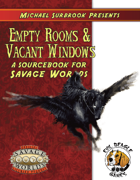 Empty Rooms & Vacant Windows (Savage Worlds)