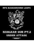 Pro RPG Audio: Nuclear Sub Pt.2 Under Attack