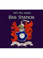 Pro RPG Audio: Bus Station