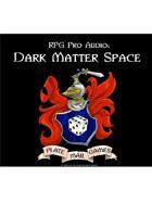 Pro RPG Audio: Dark Matter Space