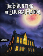 The Haunting of Eliuska Manor 5E
