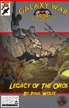 Galaxy War 1939 - Legacy of the Oros