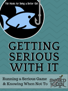 [Fish Hooks for Being a Better GM] Getting Serious With It