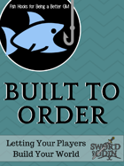 [Fish Hooks for Being a Better GM] Built to Order