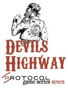 Devil's Highway, Protocol Game Series 7