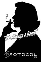 It's Always a Dame, Protocol Game Series 36