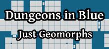 Dungeons in Blue Just Geomorphs