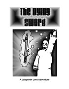 The Dying Sword: A Labyrinth Lord Adventure