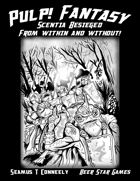 Pulp! Fantasy: Scentia Besieged From Within and Without