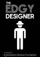 The Edgy Designer - A Dungeon World Playbook