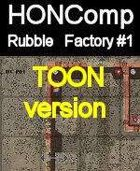 HONComp Rubble FACTORY #1 TOON Version