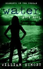 Water: The End of Us (Elements of the Undead, #4)