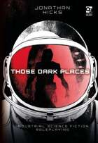 Those Dark Places: Industrial Science Fiction Roleplaying